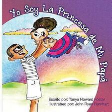 Yo Soy la Princesa de Mi Papa by Tonya Foster (2015, Paperback)