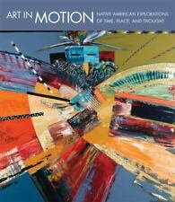 Art in Motion : Native American Explorations of Time, Place, and Thought...
