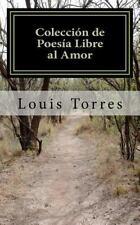 Coleccion de Poesia Libre Al Amor : Coleccion de Poesias Libres con Las...