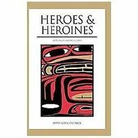 Heroes and Heroines: Tlingit-Haida Legend: By Beck, Mary Giraudo