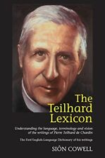 The Teilhard Lexicon: Understanding the Language, Terminology and Vision of the