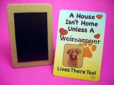 """""""Weimaraner"""" A House Isn't Home - Dog Fridge Magnet - Sku# 42"""