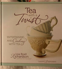 Tea with a Twist : Entertaining and Cooking with Tea by Lisa Boalt Richardson...