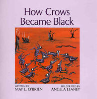 How the Crows Became Black by May L. O'Brien (PB 2005) Aboriginal Story