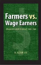 Farmers vs. Wage Earners: Organized Labor in Kansas, 1860-1960 (Paperback or Sof