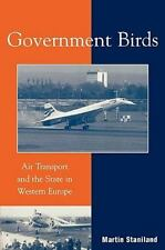 Government Birds: Air Transport And The State In Western Europe: By Martin St...