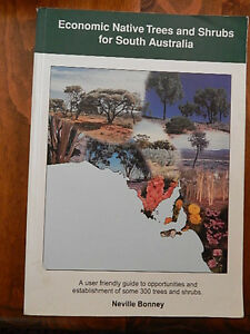 ECONOMIC NATIVE TREES AND SHRUBS FOR SOUTH AUSTRALIA BY NEVILLE BONNEY