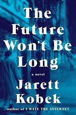 The Future Won't Be Long by Jarett Kobek (2017, Hardcover)