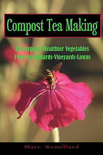 Compost Tea Making: For Organic Healthier Vegetables, Flowers, Orchards,...