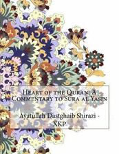 Heart of the Quran: a Commentary to Sura Al Yasin by Ayatullah Dastghaib...