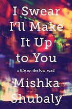 I Swear I'll Make It Up to You: A Life on the Low Road (Hardback or Cased Book)