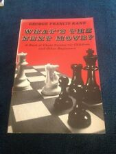 GEORGE FRANCIS KANE. WHAT'S THE NEXT MOVE? CHESS FOR BEGINNERS, 68413893X