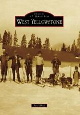 Images of America: West Yellowstone by Paul Shea (2009, Paperback)