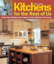 Kitchens for the Rest of Us: From the Kitchen You Have to the Kitchen You Love (
