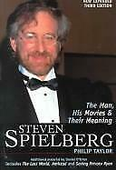 Steven Spielberg : The Man, His Movies, and Their Meaning by Taylor, Philip M.
