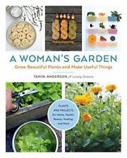 A Woman's Garden: Grow beautiful plants and make useful things