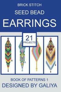 Brick Stitch Seed Bead Earrings  Book Of Patterns: 21 Projects