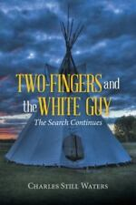 Two-Fingers and the White Guy : The Search Continues by Charles Still Waters...