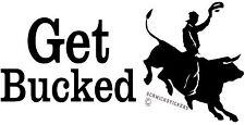 RODEO STICKER GET BUCKED BULL RIDING COWBOY STICKER BUMPER OR CAR STICKER