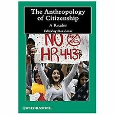 The Anthropology of Citizenship A Reader by Sian Lazar Wiley Blackwell 2013