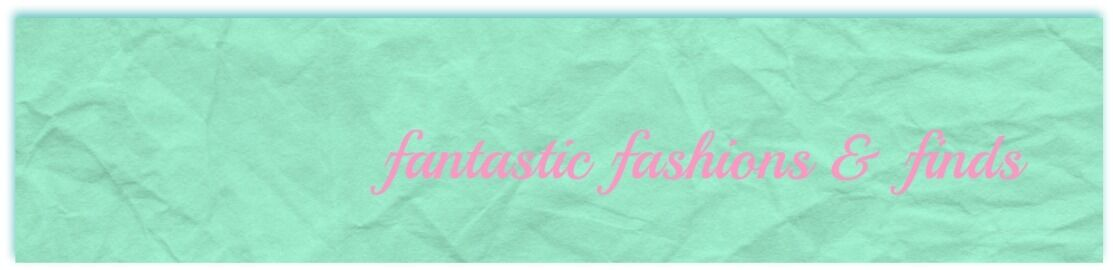 Fantastic Fashions and Finds