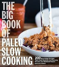 The Big Book of Paleo Slow Cooking: 200 Nourishing Recipes That Cook Carefree, f