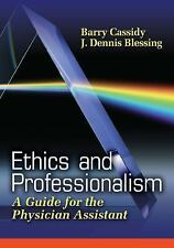 Ethics and Professionalism: A Guide for the Physician Assistant by Cassidy Ph.D