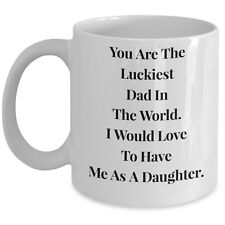 Funny Sarcasm Coffee Mug for Dad Gift From Daughter Lucky To Have Me Tea Cup New