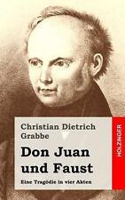 Don Juan und Faust : Eine Trag�die in Vier Akten by Christian Grabbe (2013,...