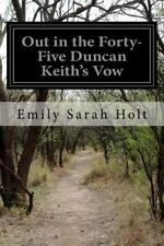 Out in the Forty-Five Duncan Keith's Vow by Emily Sarah Holt (2016, Paperback)