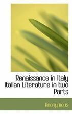 Renaissance in Italy Italian Literature in Two Parts: By Anonymous