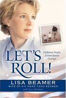 Lets Roll!: Ordinary People, Extraordinary Courage by Lisa Beamer