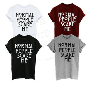 NORMAL PEOPLE SCARE ME HORROR STORY TUMBLR FASHION FUNNY MENS WOMENS TSHIRT