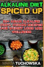 The Alkaline Diet Spiced Up!: 50+ Amazing Asian Alkaline (100% Vegan) Recipes fo