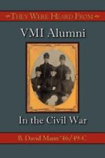 They Were Heard From : VMI Alumni in the Civil War by B. David Mann (2006,...
