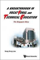 NEW A Breakthrough in Vocational and Technical Education: The Singapore Story