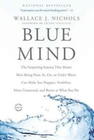 Blue Mind : The Surprising Science That Shows How Being Near, In, On, or Unde...