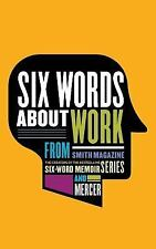 Among the Eight Books in the Six-Word: Six Words about Work by Larry Smith...