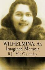 Wilhelmina: An Imagined Memoir (Paperback or Softback)