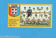 PANINI CALCIATORI 1969/70-Figurina- SQUADRA/TEAM - CAGLIARI -Recuperata