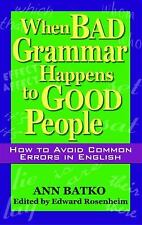 When Bad Grammar Happens to Good People : How to Avoid Common Errors in...