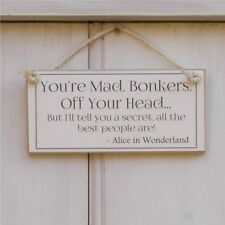 BONKERS...ALICE IN WONDERLAND QUOTE HUMOROUS FRIEND SHABBY CHIC SIGN