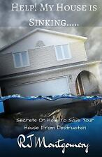 Help! My House Is Sinking... : Secrets on How to Save Your House from...