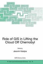 Role of GIS in Lifting the Cloud Off Chernobyl (Nato Science Series: IV:) by Ko