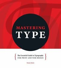 Mastering Type: The Essential Guide to Typography for Print and Web Design, Bosl