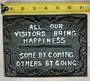 All Our Visitors Bring Happiness Some By Coming Others By Going Metal Sign New