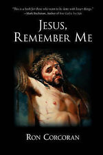 NEW Jesus, Remember Me by Ron Corcoran
