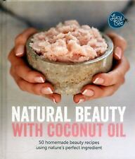 Natural Beauty with Coconut Oil: 50 Homemade Beauty Recipes Using Nature's Pe...
