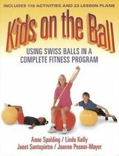 Kids On The Ball: Using Swiss Balls In A Complete Finess Program-ExLibrary