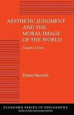 Aesthetic Judgment and the Moral Image of the World: Studies in Kant (Studies in